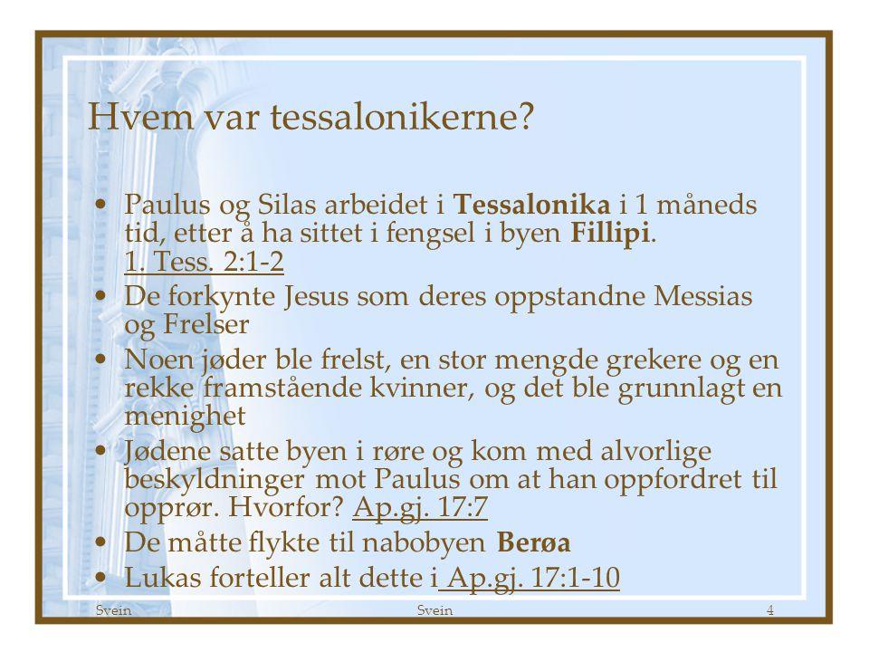 Svein 15 1.Tessalonikerbrev 1:9-10 9.For de forteller selv om den inngang vi fikk hos dere.