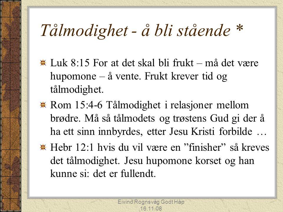 Eivind Rognsvåg Godt Håp 16.11.08 Tålmodighet - å bli stående * Luk 8:15 For at det skal bli frukt – må det være hupomone – å vente. Frukt krever tid