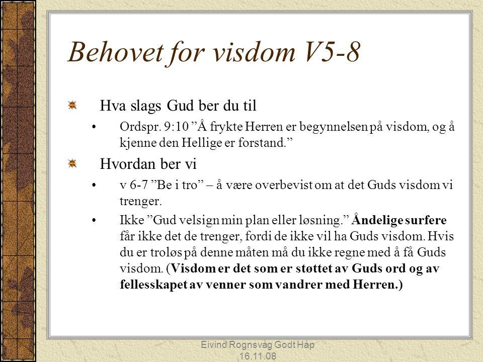 """Eivind Rognsvåg Godt Håp 16.11.08 Behovet for visdom V5-8 Hva slags Gud ber du til Ordspr. 9:10 """"Å frykte Herren er begynnelsen på visdom, og å kjenne"""