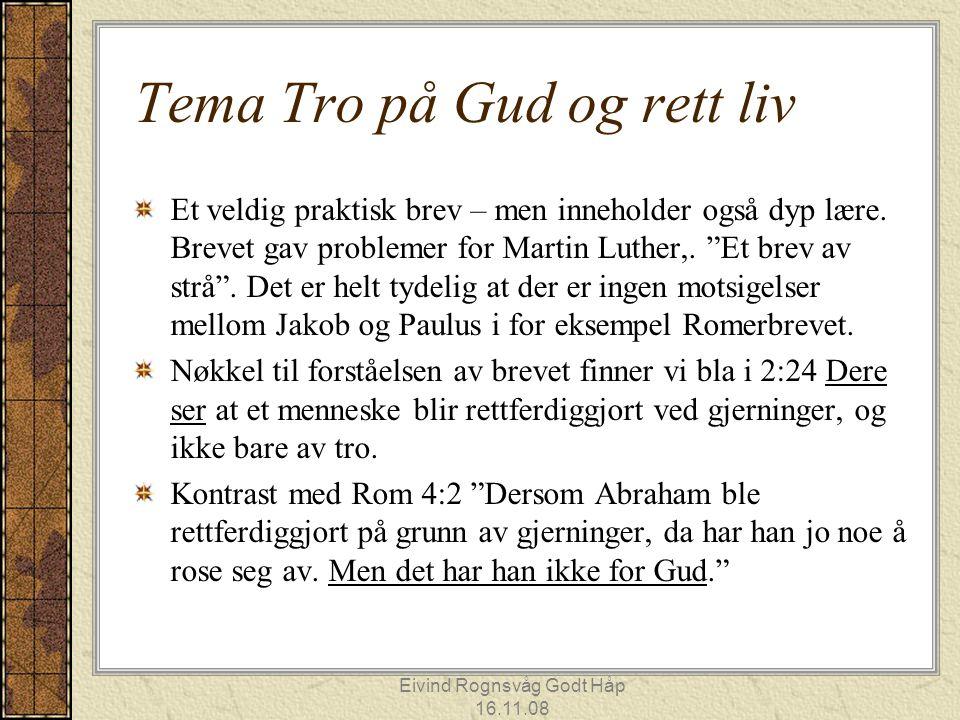 Eivind Rognsvåg Godt Håp 16.11.08 Tema Tro på Gud og rett liv Et veldig praktisk brev – men inneholder også dyp lære. Brevet gav problemer for Martin