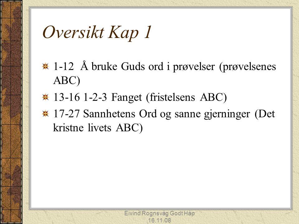 Eivind Rognsvåg Godt Håp 16.11.08 Behovet for visdom v 5-8 V 8 Ikke tvesinnet –betyr tosjelet å gå i to retninger på en gang.