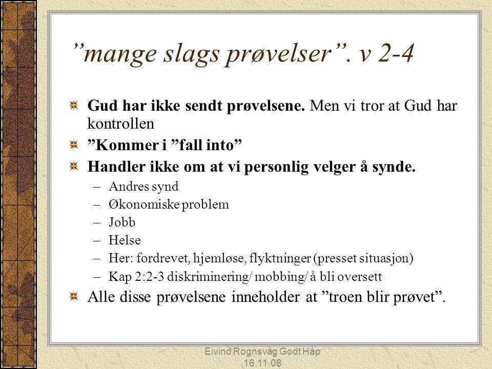 """Eivind Rognsvåg Godt Håp 16.11.08 """"mange slags prøvelser"""". v 2-4 Gud har ikke sendt prøvelsene. Men vi tror at Gud har kontrollen """"Kommer i """"fall into"""