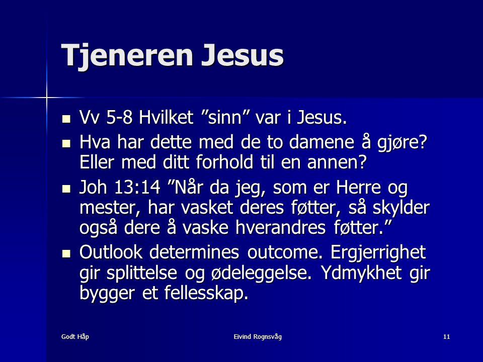 """Godt HåpEivind Rognsvåg11 Tjeneren Jesus Vv 5-8 Hvilket """"sinn"""" var i Jesus. Vv 5-8 Hvilket """"sinn"""" var i Jesus. Hva har dette med de to damene å gjøre?"""