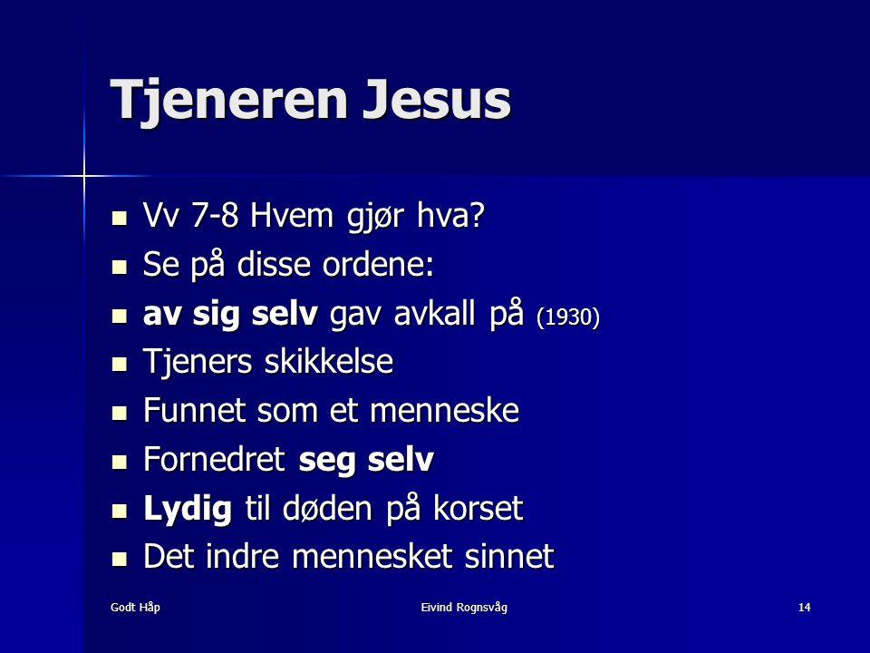 Godt HåpEivind Rognsvåg14 Tjeneren Jesus Vv 7-8 Hvem gjør hva? Vv 7-8 Hvem gjør hva? Se på disse ordene: Se på disse ordene: av sig selv gav avkall på