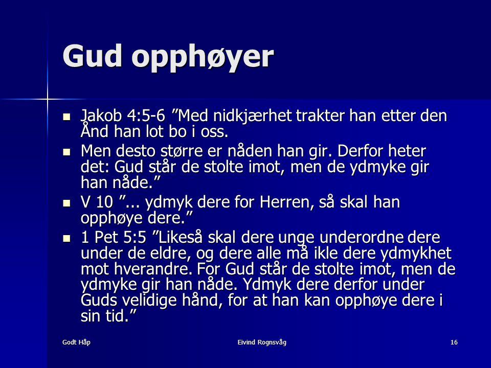 """Godt HåpEivind Rognsvåg16 Gud opphøyer Jakob 4:5-6 """"Med nidkjærhet trakter han etter den Ånd han lot bo i oss. Jakob 4:5-6 """"Med nidkjærhet trakter han"""