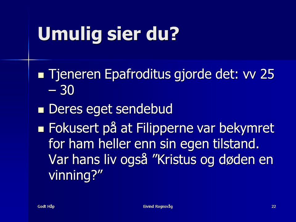 Godt HåpEivind Rognsvåg22 Umulig sier du? Tjeneren Epafroditus gjorde det: vv 25 – 30 Tjeneren Epafroditus gjorde det: vv 25 – 30 Deres eget sendebud