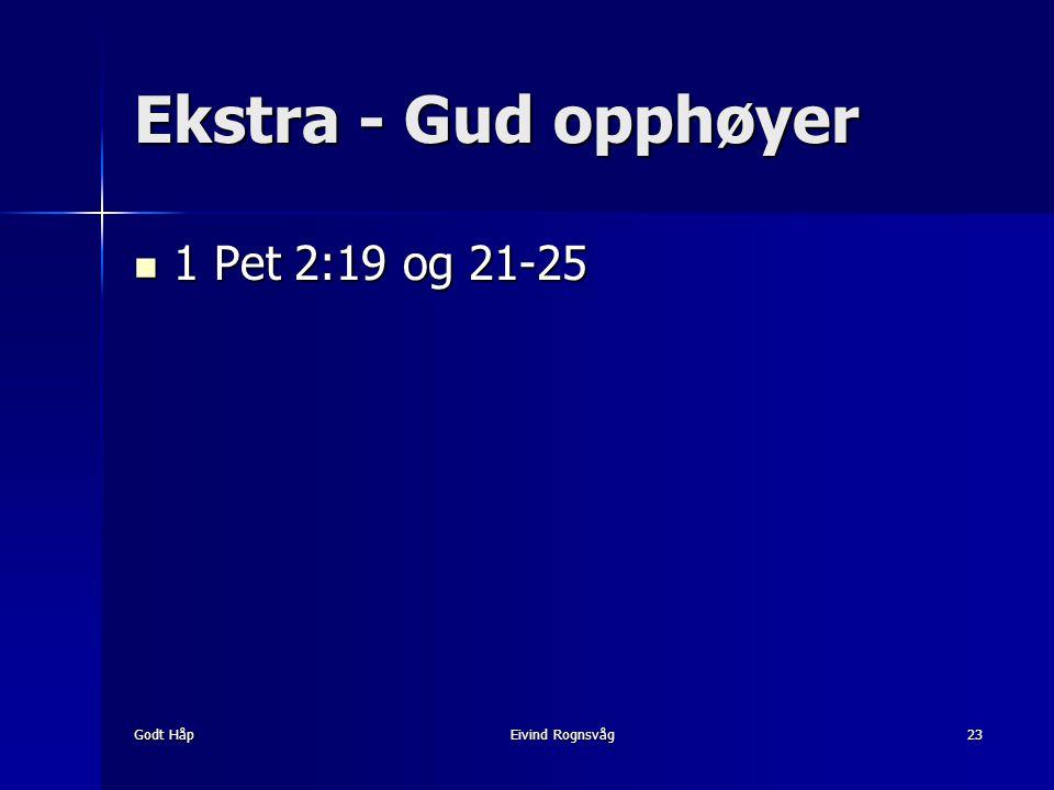 Godt HåpEivind Rognsvåg23 Ekstra - Gud opphøyer 1 Pet 2:19 og 21-25 1 Pet 2:19 og 21-25