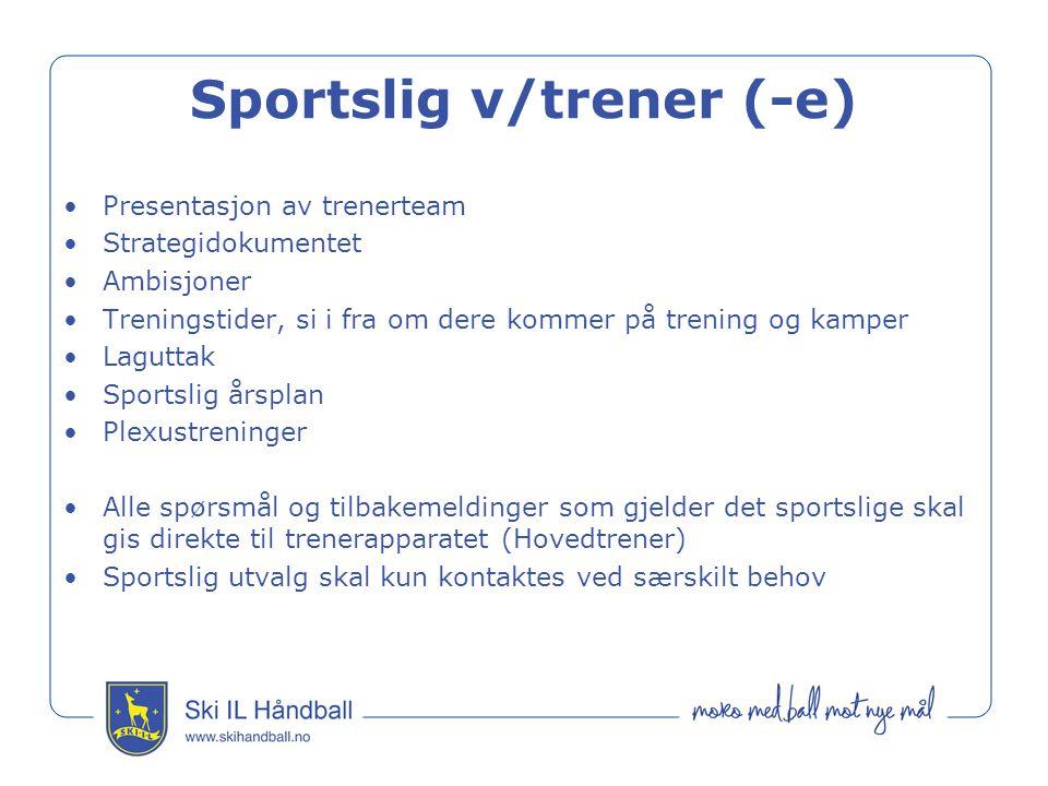 Sportslig v/trener (-e) Presentasjon av trenerteam Strategidokumentet Ambisjoner Treningstider, si i fra om dere kommer på trening og kamper Laguttak