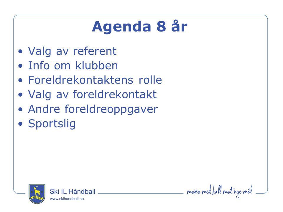 Agenda 8 år Valg av referent Info om klubben Foreldrekontaktens rolle Valg av foreldrekontakt Andre foreldreoppgaver Sportslig