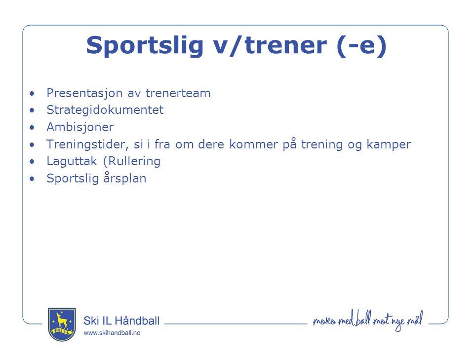 Sportslig v/trener (-e) Presentasjon av trenerteam Strategidokumentet Ambisjoner Treningstider, si i fra om dere kommer på trening og kamper Laguttak (Rullering Sportslig årsplan