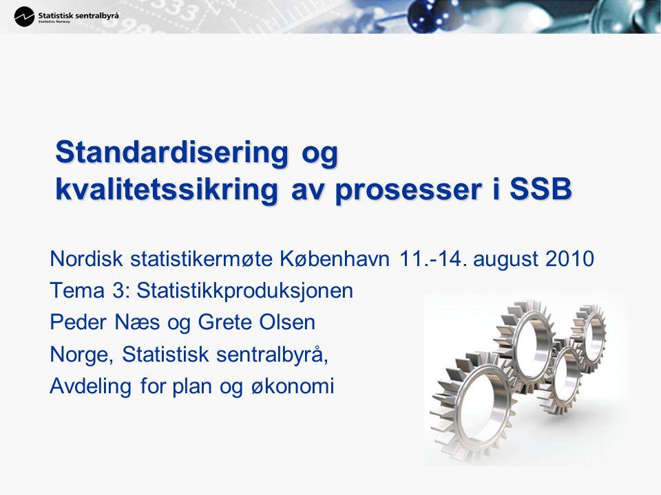 1 Standardisering og kvalitetssikring av prosesser i SSB Nordisk statistikermøte København 11.-14. august 2010 Tema 3: Statistikkproduksjonen Peder Næ