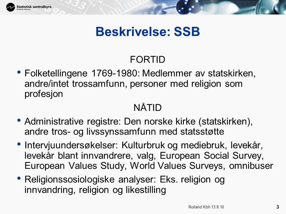 Rolland Kbh 13.8.10 4 Beskrivelse: Andre land og statistikkbyråer BYRÅER/LAND EU (Eurostat), Danmark, Sverige, Nederland, Storbritannia og Nord-Irland, Frankrike, Tyskland, Østerrike, USA HOVEDINNTRYKK Forholdsvis beskjeden og til dels ingen (Eurostat) aktivitet på området Omfang og type aktivitet i SSB nokså gjennomsnittlig for de undersøkte land/byråer