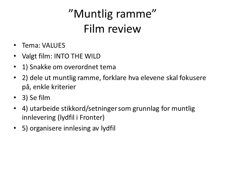 """""""Muntlig ramme"""" Film review Tema: VALUES Valgt film: INTO THE WILD 1) Snakke om overordnet tema 2) dele ut muntlig ramme, forklare hva elevene skal fo"""