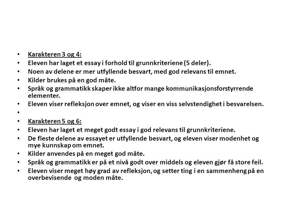 Karakteren 3 og 4: Eleven har laget et essay i forhold til grunnkriteriene (5 deler). Noen av delene er mer utfyllende besvart, med god relevans til e