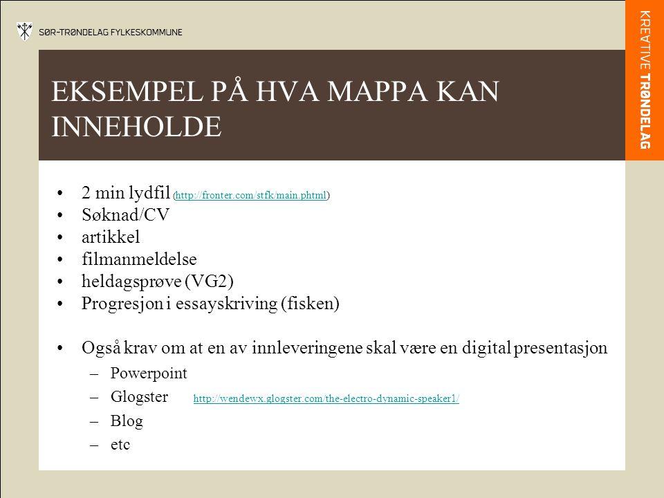EKSEMPEL PÅ HVA MAPPA KAN INNEHOLDE 2 min lydfil ( http://fronter.com/stfk/main.phtml) http://fronter.com/stfk/main.phtml Søknad/CV artikkel filmanmeldelse heldagsprøve (VG2) Progresjon i essayskriving (fisken) Også krav om at en av innleveringene skal være en digital presentasjon –Powerpoint –Glogster http://wendewx.glogster.com/the-electro-dynamic-speaker1/ http://wendewx.glogster.com/the-electro-dynamic-speaker1/ –Blog –etc