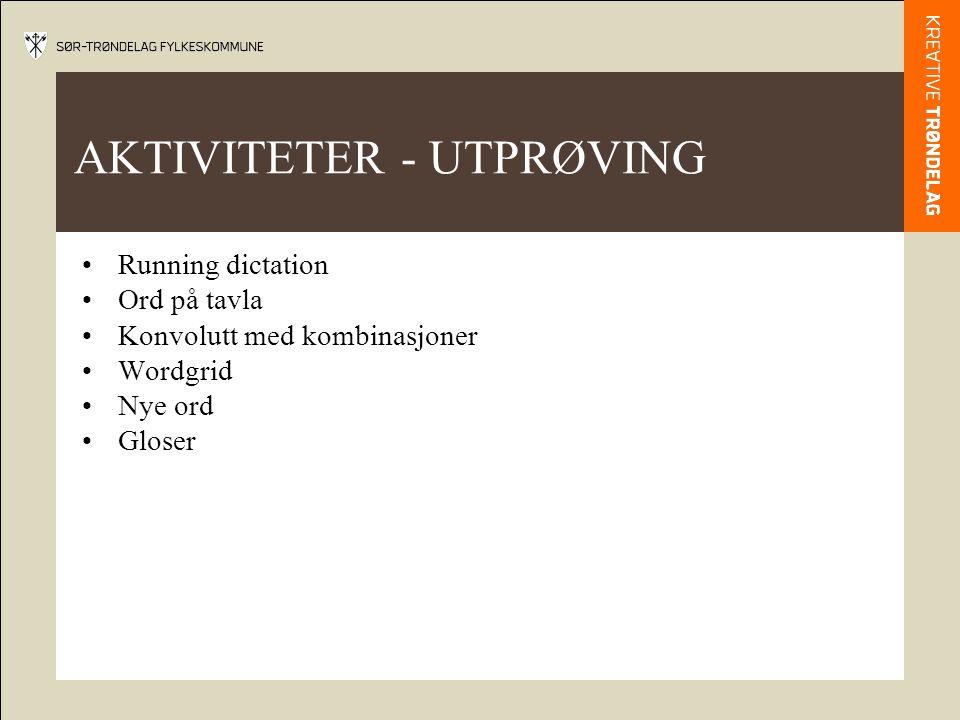AKTIVITETER - UTPRØVING Running dictation Ord på tavla Konvolutt med kombinasjoner Wordgrid Nye ord Gloser
