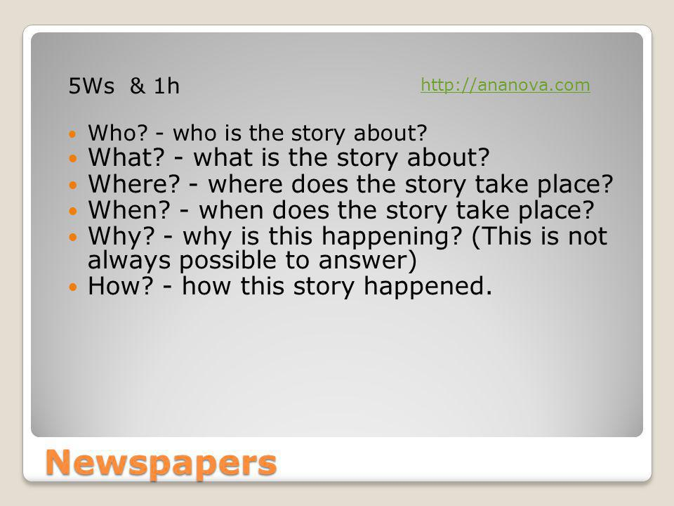 Newspapers 5Ws & 1h Who. - who is the story about.