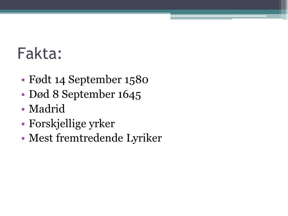 Fakta: Født 14 September 1580 Død 8 September 1645 Madrid Forskjellige yrker Mest fremtredende Lyriker