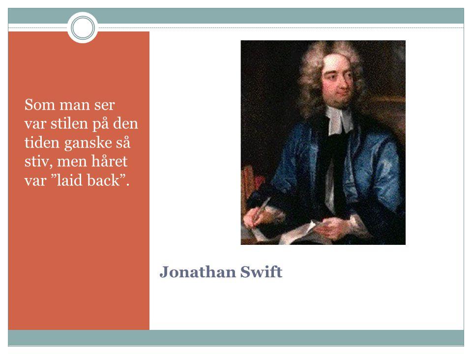 """Jonathan Swift Som man ser var stilen på den tiden ganske så stiv, men håret var """"laid back""""."""