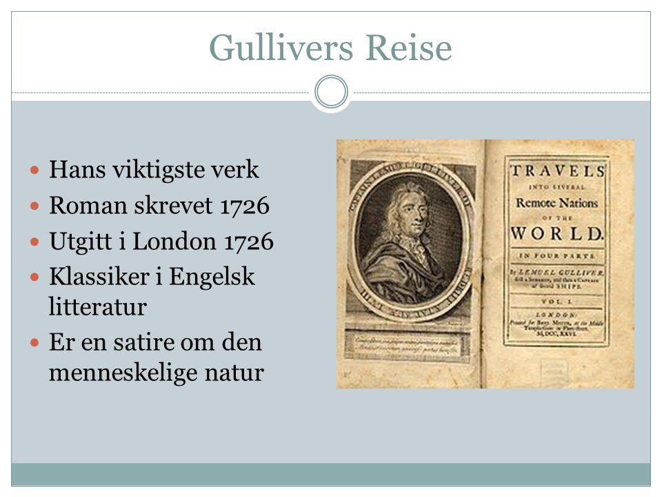 Gullivers Reise Hans viktigste verk Roman skrevet 1726 Utgitt i London 1726 Klassiker i Engelsk litteratur Er en satire om den menneskelige natur