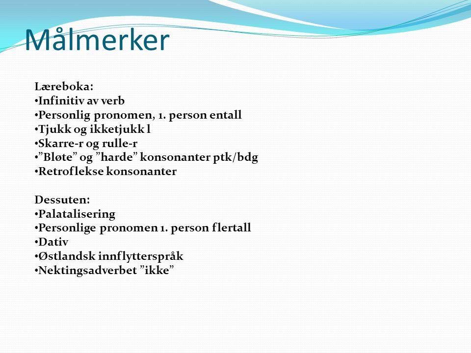 """Målmerker Læreboka: Infinitiv av verb Personlig pronomen, 1. person entall Tjukk og ikketjukk l Skarre-r og rulle-r """"Bløte"""" og """"harde"""" konsonanter ptk"""