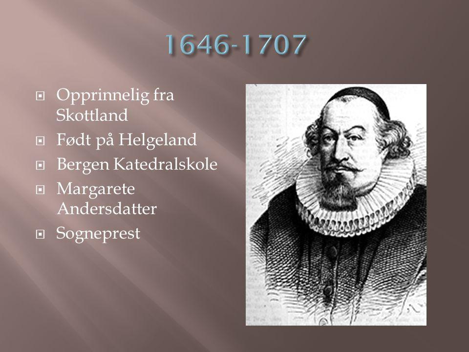  Opprinnelig fra Skottland  Født på Helgeland  Bergen Katedralskole  Margarete Andersdatter  Sogneprest