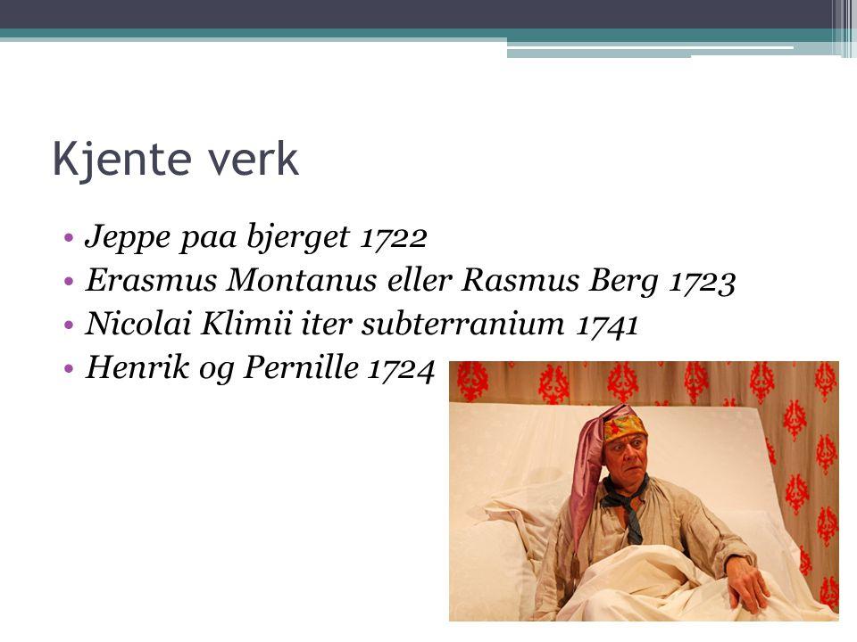 Kjente verk Jeppe paa bjerget 1722 Erasmus Montanus eller Rasmus Berg 1723 Nicolai Klimii iter subterranium 1741 Henrik og Pernille 1724