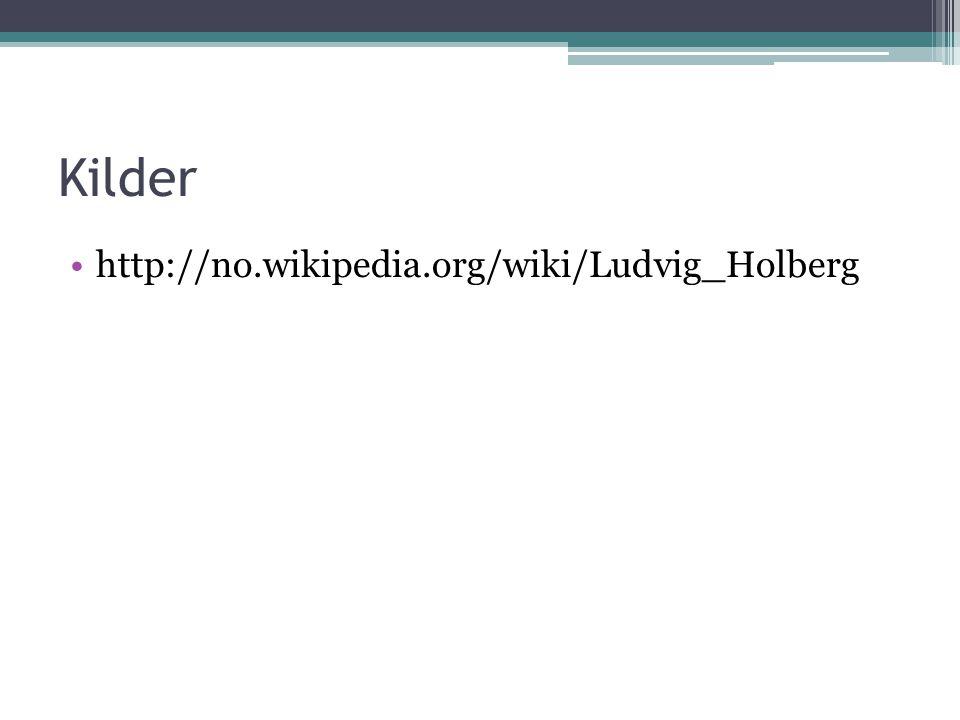 Kilder http://no.wikipedia.org/wiki/Ludvig_Holberg