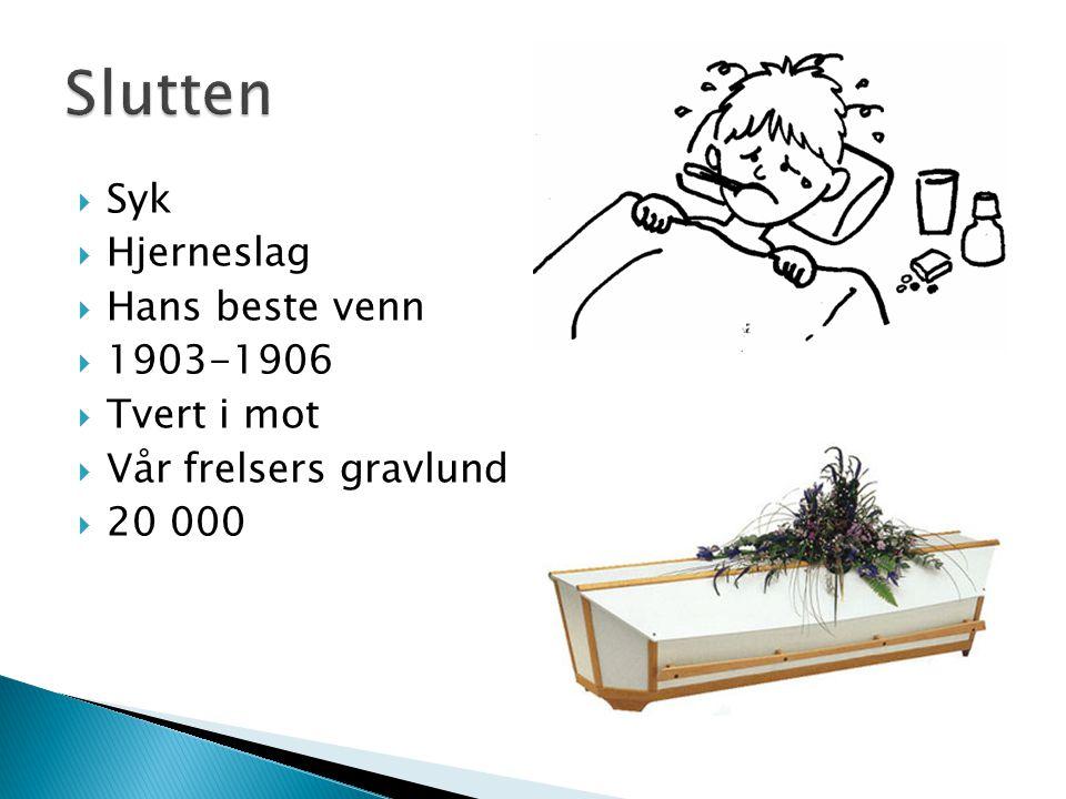  Syk  Hjerneslag  Hans beste venn  1903-1906  Tvert i mot  Vår frelsers gravlund  20 000