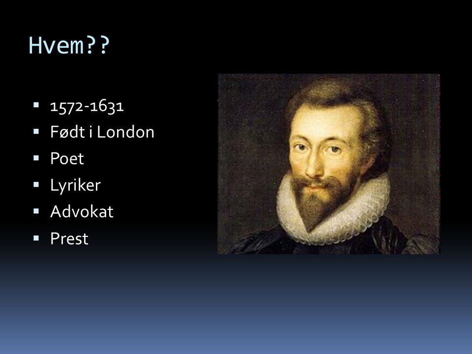 Hvem??  1572-1631  Født i London  Poet  Lyriker  Advokat  Prest