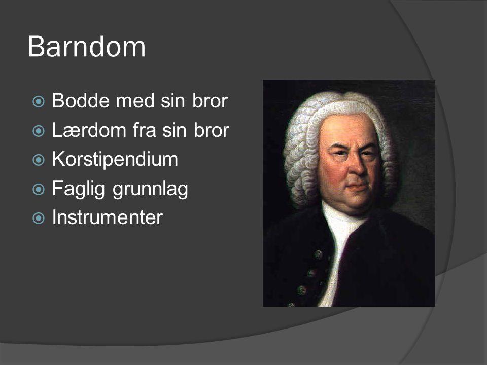 Barndom  Bodde med sin bror  Lærdom fra sin bror  Korstipendium  Faglig grunnlag  Instrumenter