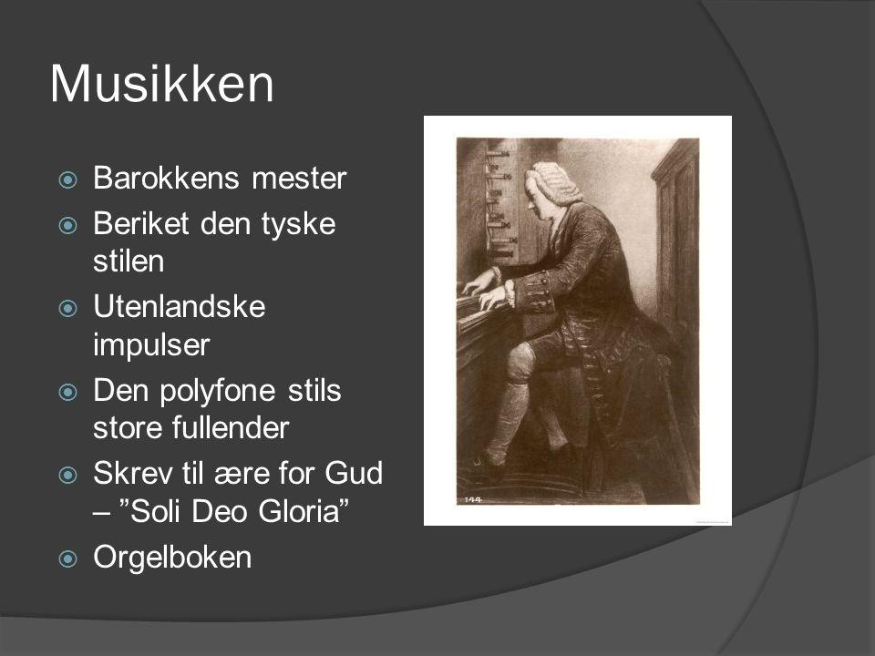 """Musikken  Barokkens mester  Beriket den tyske stilen  Utenlandske impulser  Den polyfone stils store fullender  Skrev til ære for Gud – """"Soli Deo"""