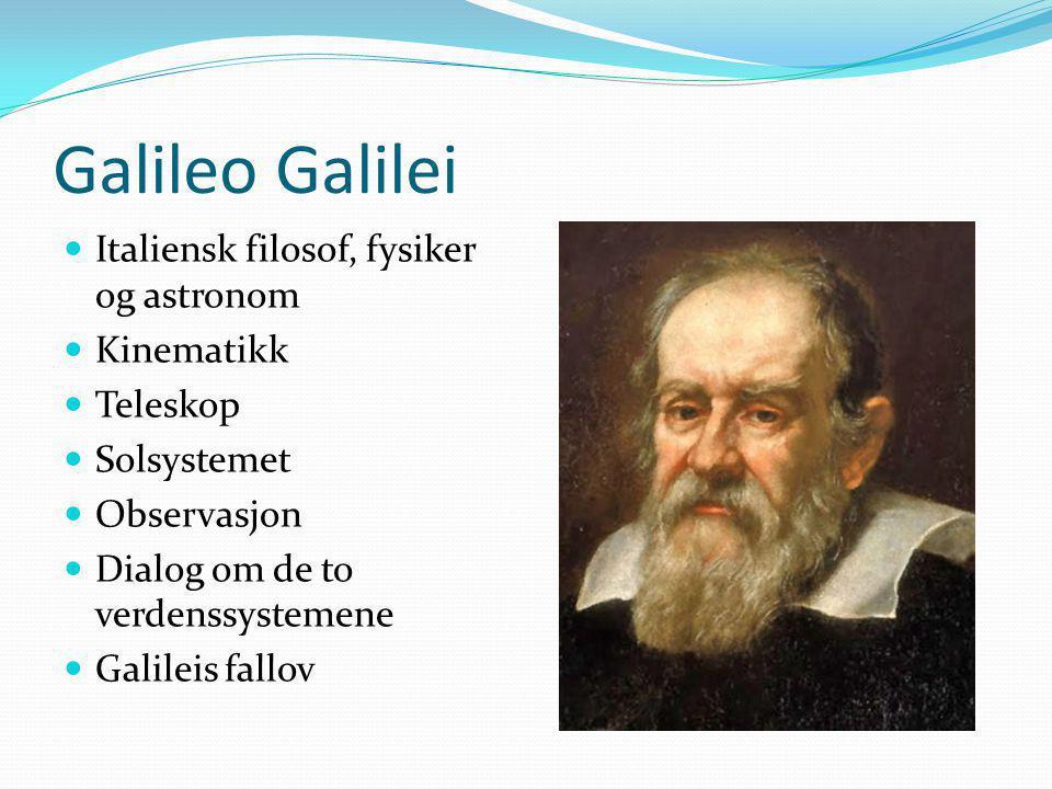 Galileo Galilei Italiensk filosof, fysiker og astronom Kinematikk Teleskop Solsystemet Observasjon Dialog om de to verdenssystemene Galileis fallov