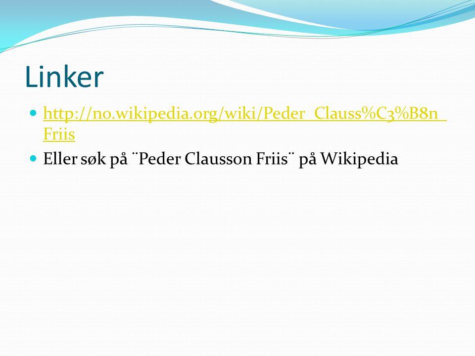 Linker http://no.wikipedia.org/wiki/Peder_Clauss%C3%B8n_ Friis http://no.wikipedia.org/wiki/Peder_Clauss%C3%B8n_ Friis Eller søk på ¨Peder Clausson Fr