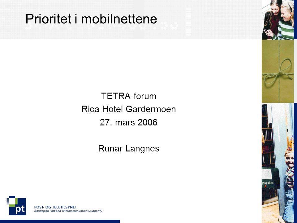 Prioritet i mobilnettene TETRA-forum Rica Hotel Gardermoen 27. mars 2006 Runar Langnes