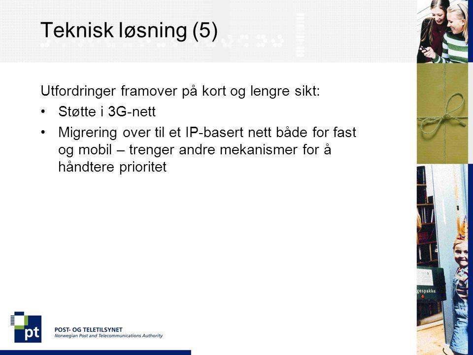 Teknisk løsning (5) Utfordringer framover på kort og lengre sikt: Støtte i 3G-nett Migrering over til et IP-basert nett både for fast og mobil – trenger andre mekanismer for å håndtere prioritet