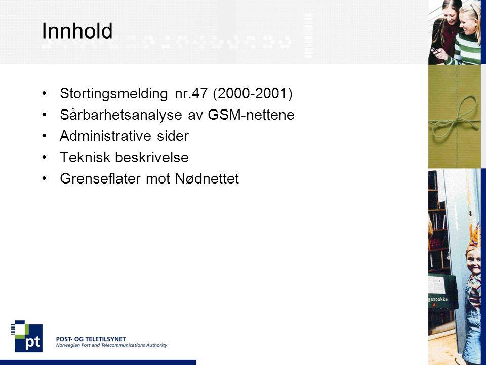 Innhold Stortingsmelding nr.47 (2000-2001) Sårbarhetsanalyse av GSM-nettene Administrative sider Teknisk beskrivelse Grenseflater mot Nødnettet