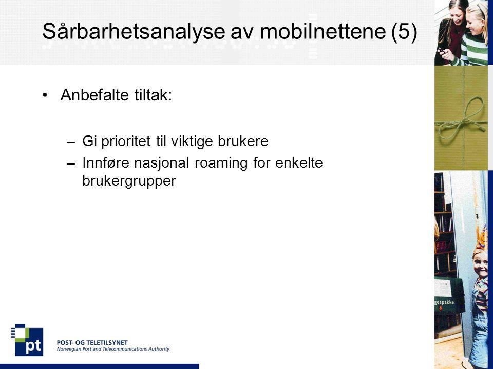 Sårbarhetsanalyse av mobilnettene (5) Anbefalte tiltak: –Gi prioritet til viktige brukere –Innføre nasjonal roaming for enkelte brukergrupper