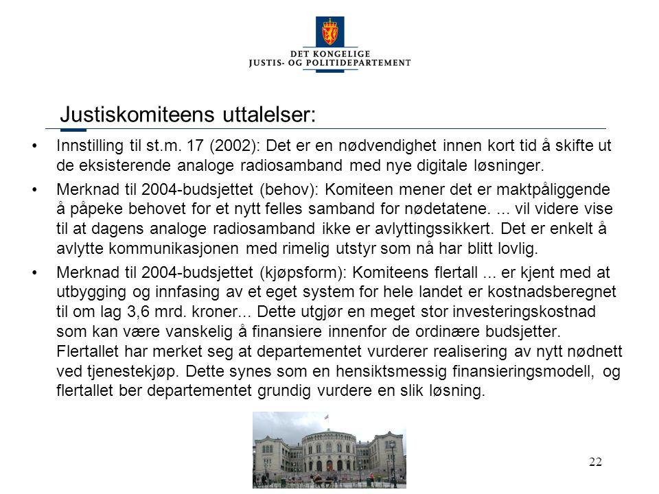 22 Justiskomiteens uttalelser: Innstilling til st.m. 17 (2002): Det er en nødvendighet innen kort tid å skifte ut de eksisterende analoge radiosamband