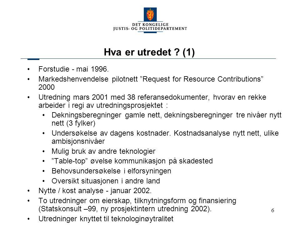 """6 Hva er utredet ? (1) Forstudie - mai 1996. Markedshenvendelse pilotnett """"Request for Resource Contributions"""" 2000 Utredning mars 2001 med 38 referan"""