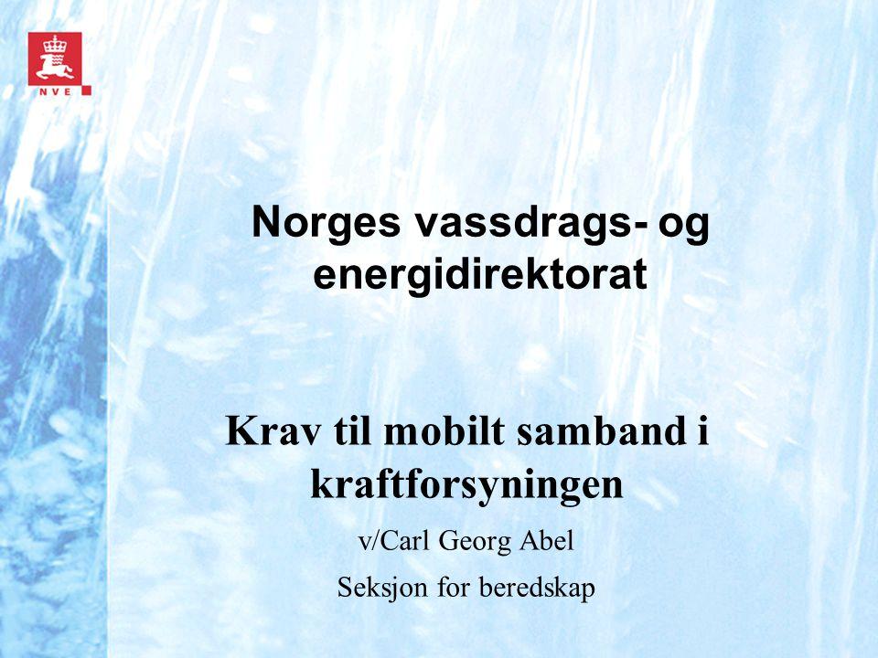 Norges vassdrags- og energidirektorat Krav til mobilt samband i kraftforsyningen v/Carl Georg Abel Seksjon for beredskap