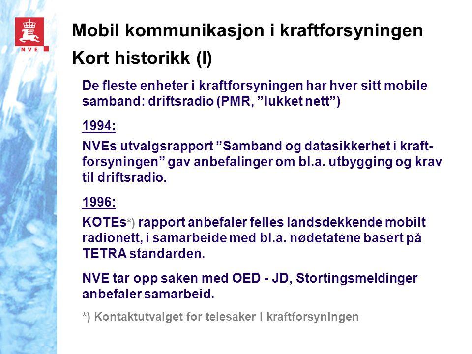 """Mobil kommunikasjon i kraftforsyningen Kort historikk (I) De fleste enheter i kraftforsyningen har hver sitt mobile samband: driftsradio (PMR, """"lukket"""