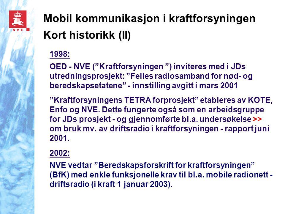 """Mobil kommunikasjon i kraftforsyningen Kort historikk (II) 1998: OED - NVE (""""Kraftforsyningen """") inviteres med i JDs utredningsprosjekt: """"Felles radio"""