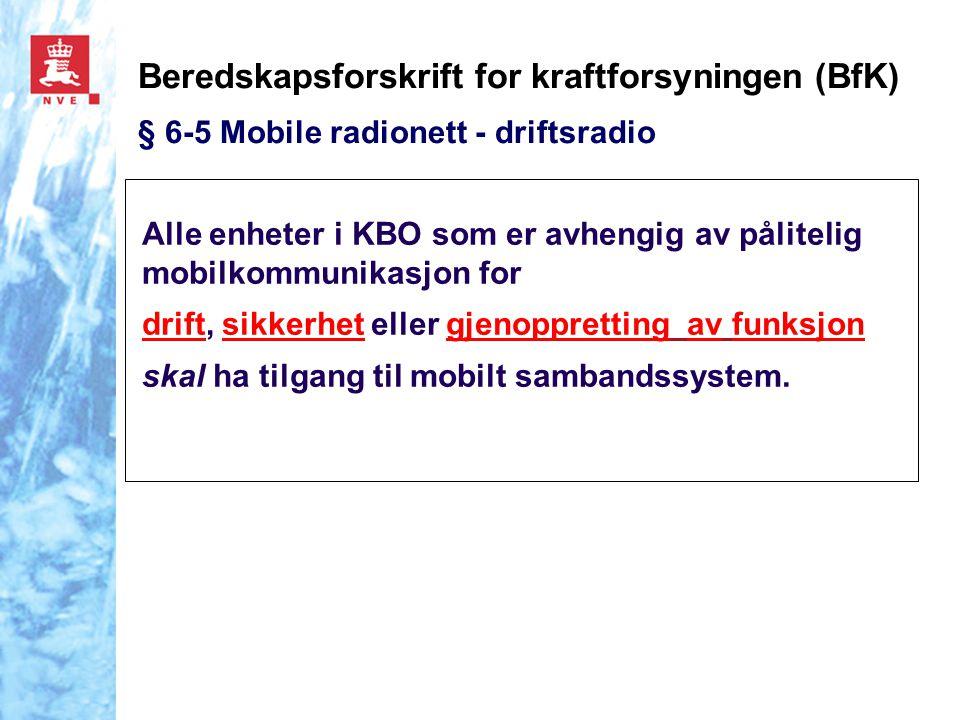 Beredskapsforskrift for kraftforsyningen (BfK) § 6-5 Mobile radionett - driftsradio Alle enheter i KBO som er avhengig av pålitelig mobilkommunikasjon