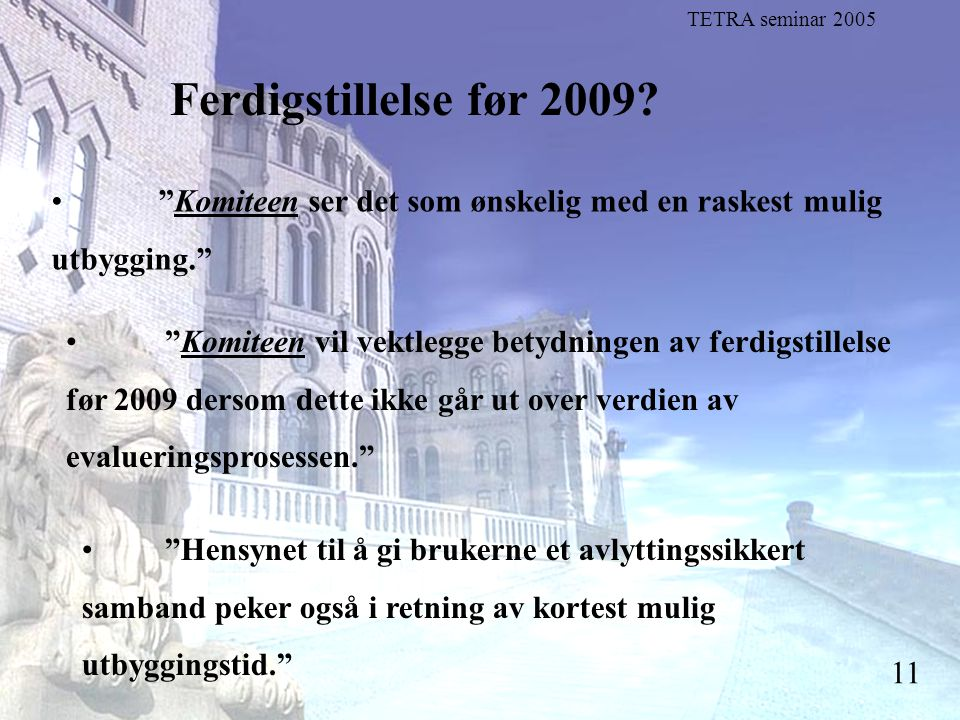 "Stortingsrepresentant Einar Holstad, KrF 11 Ferdigstillelse før 2009? ""Komiteen ser det som ønskelig med en raskest mulig utbygging."" TETRA seminar 20"
