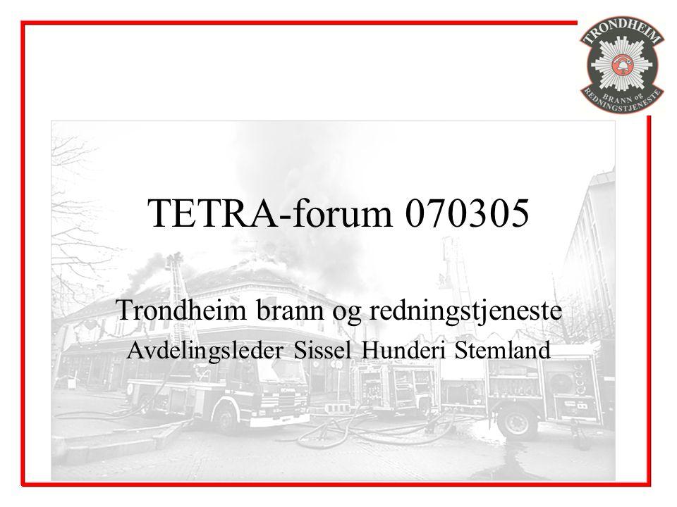 TETRA-forum 070305 Trondheim brann og redningstjeneste Avdelingsleder Sissel Hunderi Stemland
