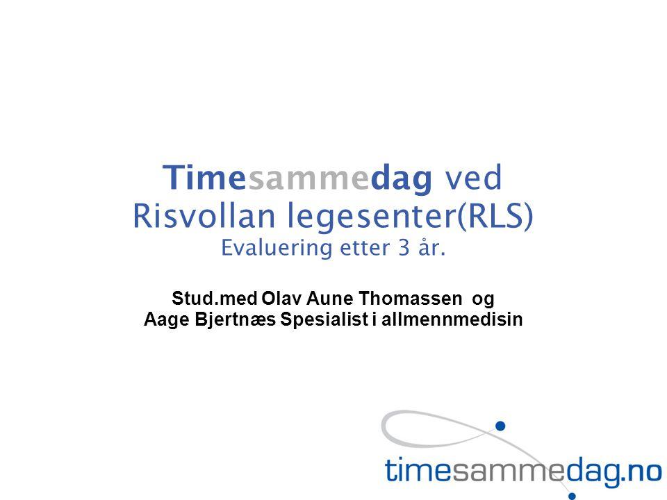 Timesammedag ved Risvollan legesenter(RLS) Evaluering etter 3 år. Stud.med Olav Aune Thomassen og Aage Bjertnæs Spesialist i allmennmedisin