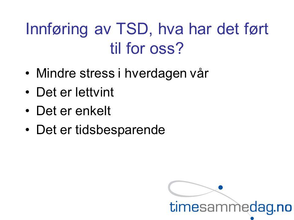 Innføring av TSD, hva har det ført til for oss.
