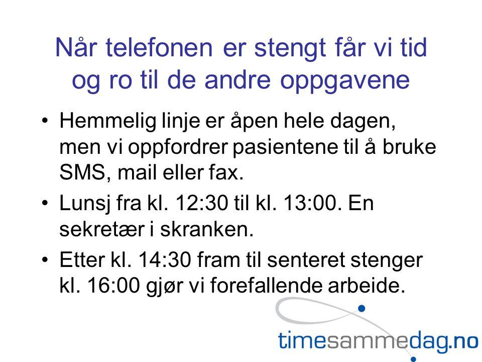 Når telefonen er stengt får vi tid og ro til de andre oppgavene Hemmelig linje er åpen hele dagen, men vi oppfordrer pasientene til å bruke SMS, mail eller fax.