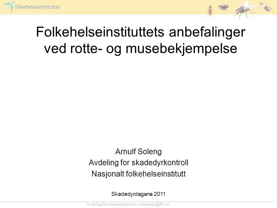 Avdeling for skadedyrkontroll – skadedyr@fhi.no Folkehelseinstituttets anbefalinger ved rotte- og musebekjempelse Arnulf Soleng Avdeling for skadedyrk